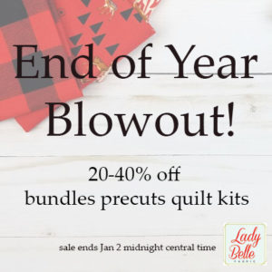 Lady Belle Fabrics is having 20 – 40% off bundles, precuts and quilt kits. Prices as marked. (no code needed.) Free shipping on US orders over $75.